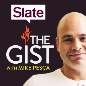 The Gist with Mike Pesca